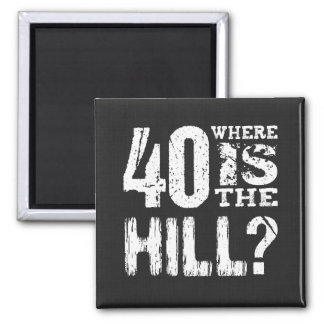 40 Where Is The Hill Funny 40th Birthday BL01 Fridge Magnet