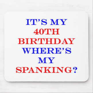 40 Where's my spanking? Mouse Pad