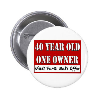 40 Year Old, One Owner - Needs Parts, Make Offer Pinback Buttons