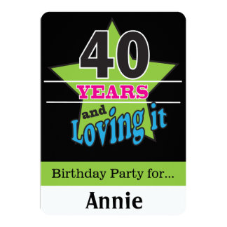 40 Years and Loving It!   40th Birthday 13 Cm X 18 Cm Invitation Card