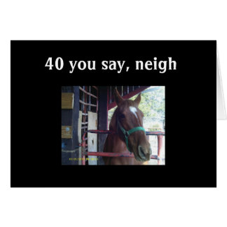 """40"" YOU SAY - NEIGH! GREETING CARD"