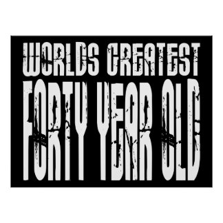40th Birthday 40 World's Greatest Forty Year Old Posters