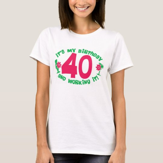 40th Birthday and working it T-Shirt