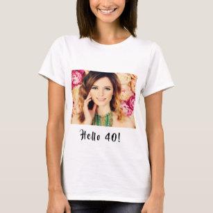 40th Birthday Custom Photo Hello 40 Woman T Shirt