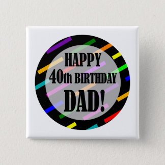 40th Birthday For Dad 15 Cm Square Badge
