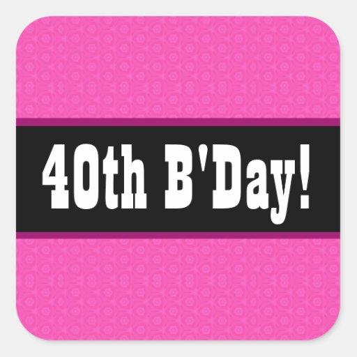 40th Birthday Hot Pink V11D1A Square Sticker