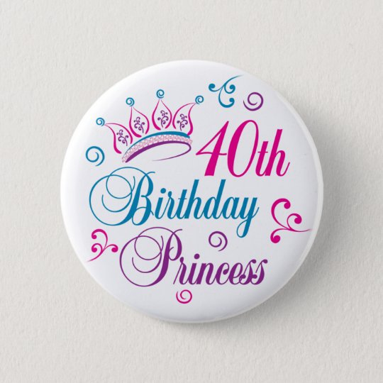 40th Birthday Princess 6 Cm Round Badge