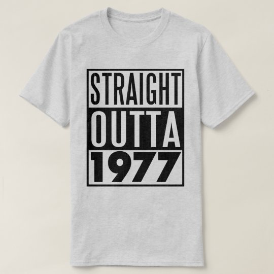 40th birthday t-shirt Straight Outta 1977