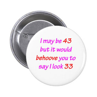 43 Behoove you 6 Cm Round Badge