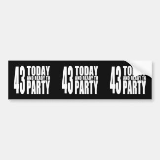 43rd Birthdays Parties : 43 Today & Ready to Party Bumper Sticker