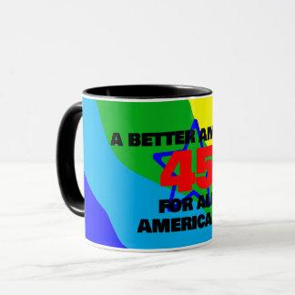45 A Better America for All! RAINBOW MUG! Mug