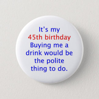 45 buy me a drink 6 cm round badge