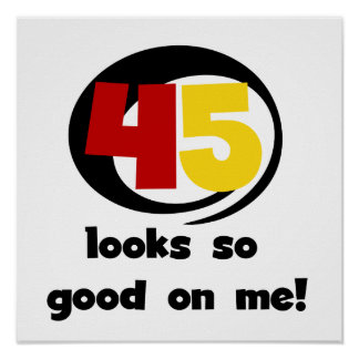 45 Looks So Good On Me T shirts and Gifts Poster