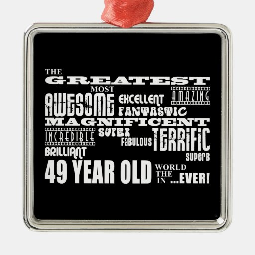 49th Birthday Party Greatest Forty Nine Year Old Ornament