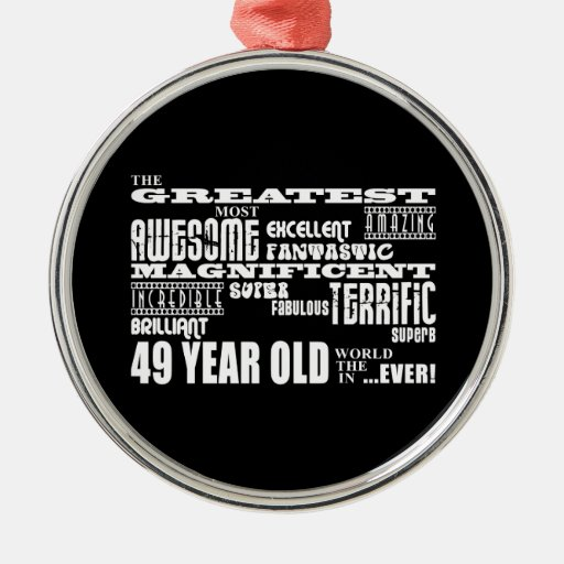 49th Birthday Party Greatest Forty Nine Year Old Christmas Ornaments