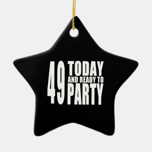 49th Birthdays Parties : 49 Today & Ready to Party Christmas Tree Ornaments