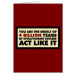 4 Billion years of evolution. Act like it.