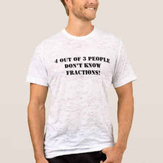 4 out of 3 people don't know fractions! T-Shirt