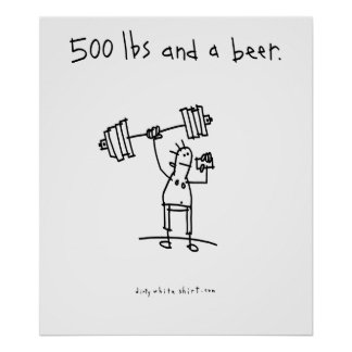 500 lbs and a beer. print