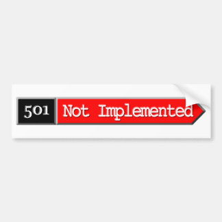 501 - Not Implemented Bumper Sticker