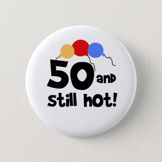 50 and Still Hot 6 Cm Round Badge