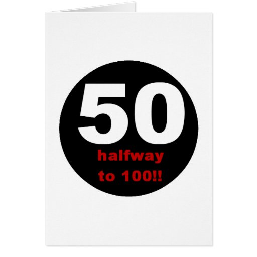 50 Halfway to 100 Greeting Cards