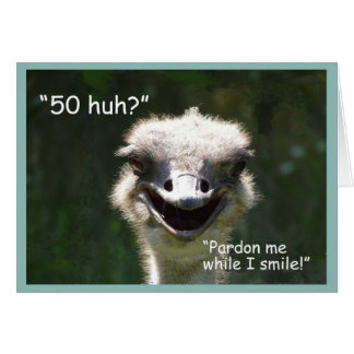 """50 huh?"" Birthday-Smiling Ostrich Card"