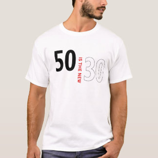 50 is the new 30 T-Shirt