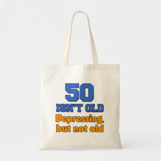 50 Isn't Old - Depressing But Not Old Funny Tote