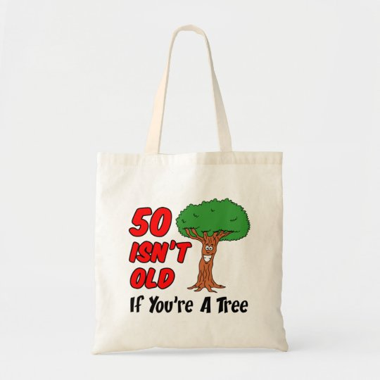 50 Isn't Old If You're A Tree Tote