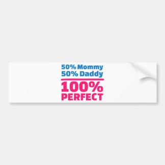 50% Mommy 50% Daddy 100% Perfect Bumper Sticker