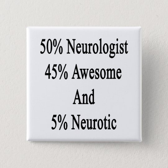 50 Neurologist 45 Awesome And 5 Neurotic 15 Cm Square Badge