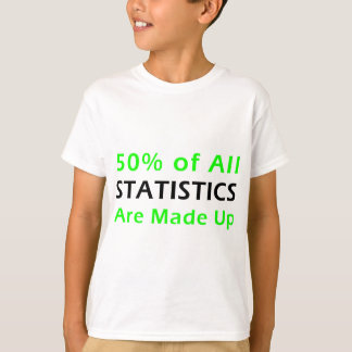 50% of Statistics are Made Up T-Shirt