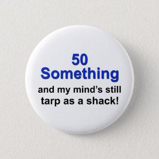 50 Something ... 6 Cm Round Badge