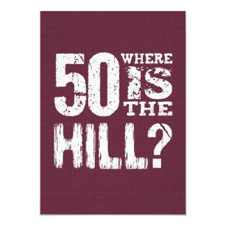 50 Where Is The Hill Funny 50th Birthday BU01 13 Cm X 18 Cm Invitation Card