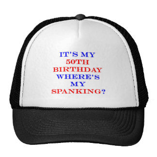 50 Where's my spanking? Trucker Hats