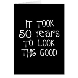 50th birthday, 50 years to look this good! card