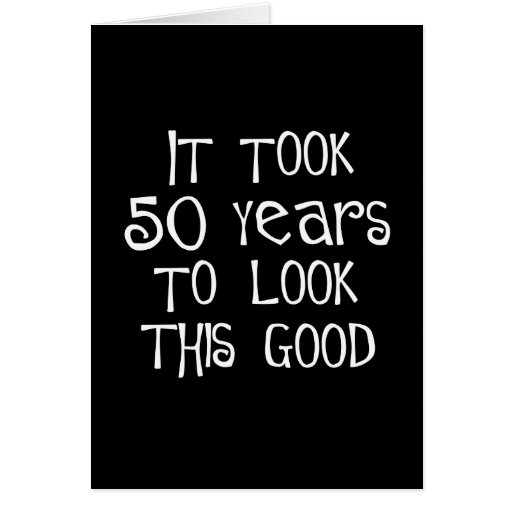 50th birthday, 50 years to look this good! greeting cards