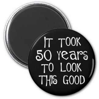 50th birthday, 50 years to look this good! magnet
