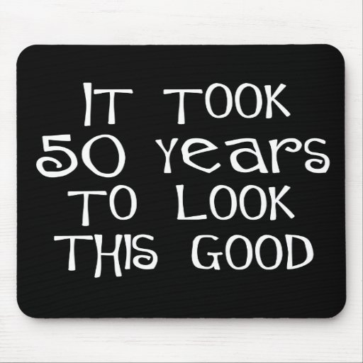 50th birthday, 50 years to look this good! mouse mat
