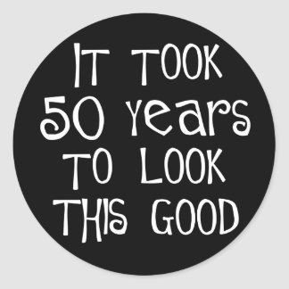 50th birthday, 50 years to look this good! round sticker