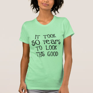 50th birthday, 50 years to look this good! T-Shirt