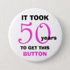 50th Birthday Gag Gifts Button - Funny