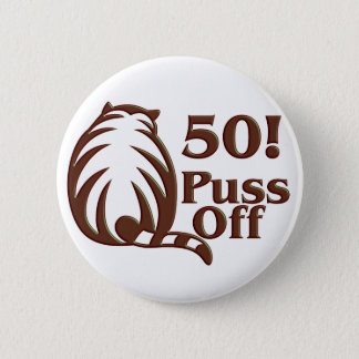 50th Birthday Gifts, 50 Puss Off! 6 Cm Round Badge