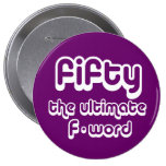 50th birthday gifts - Fifty, the ultimate F-word Pinback Buttons