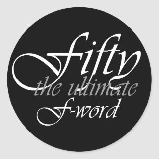 50th birthday gifts - Fifty, the ultimate F-Word! Classic Round Sticker