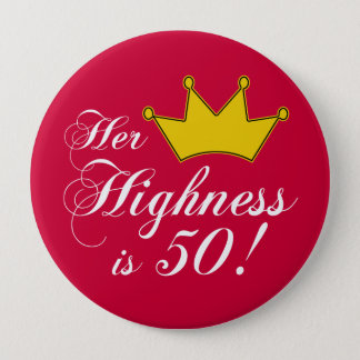 50th birthday gifts, Her highness is 50! 10 Cm Round Badge