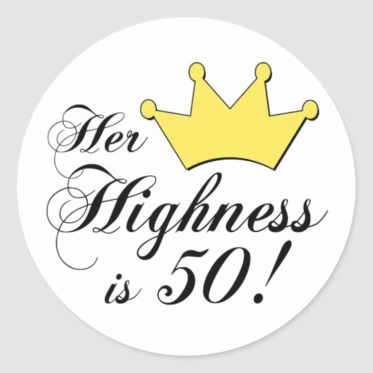 50th Birthday Gifts Her Highness Is 50 Classic Round Sticker