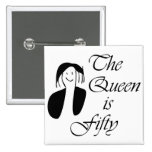 50th birthday gifts, The Queen is 50 - portrait Pinback Button