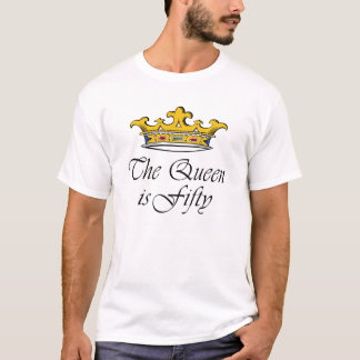 50th birthday The Queen is 50! T-Shirt